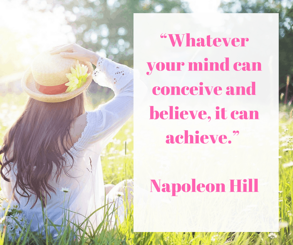 """""""Whatever your mind can conceive and believe, it can achieve."""" – Napoleon Hill"""