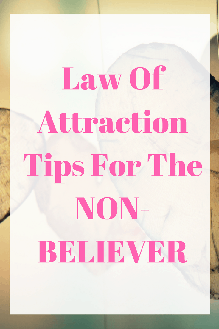 law of attraction tips for the non-beliver.  Still not sure about the law of attraction?  Check out these tips and thoughts.