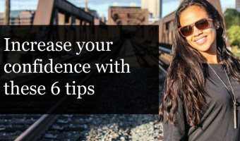 Increase your confidence with these 6 tips