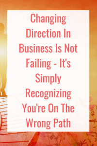 It's perfectly okay to change direction in business. It means you're smart enough to recognize the wrong direction for you #Success #Business