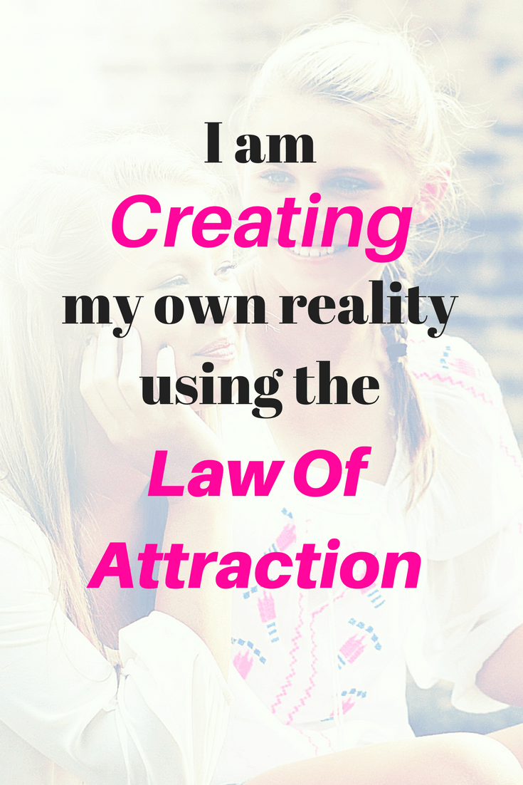 law of attraction affirmations | I am creating my own reality using the law of attraction