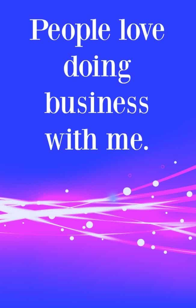 People love doing business with me. Click through for more tips and affirmations for more sales.