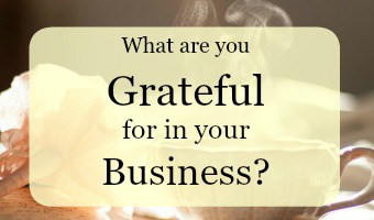 What are you grateful for in your business today?