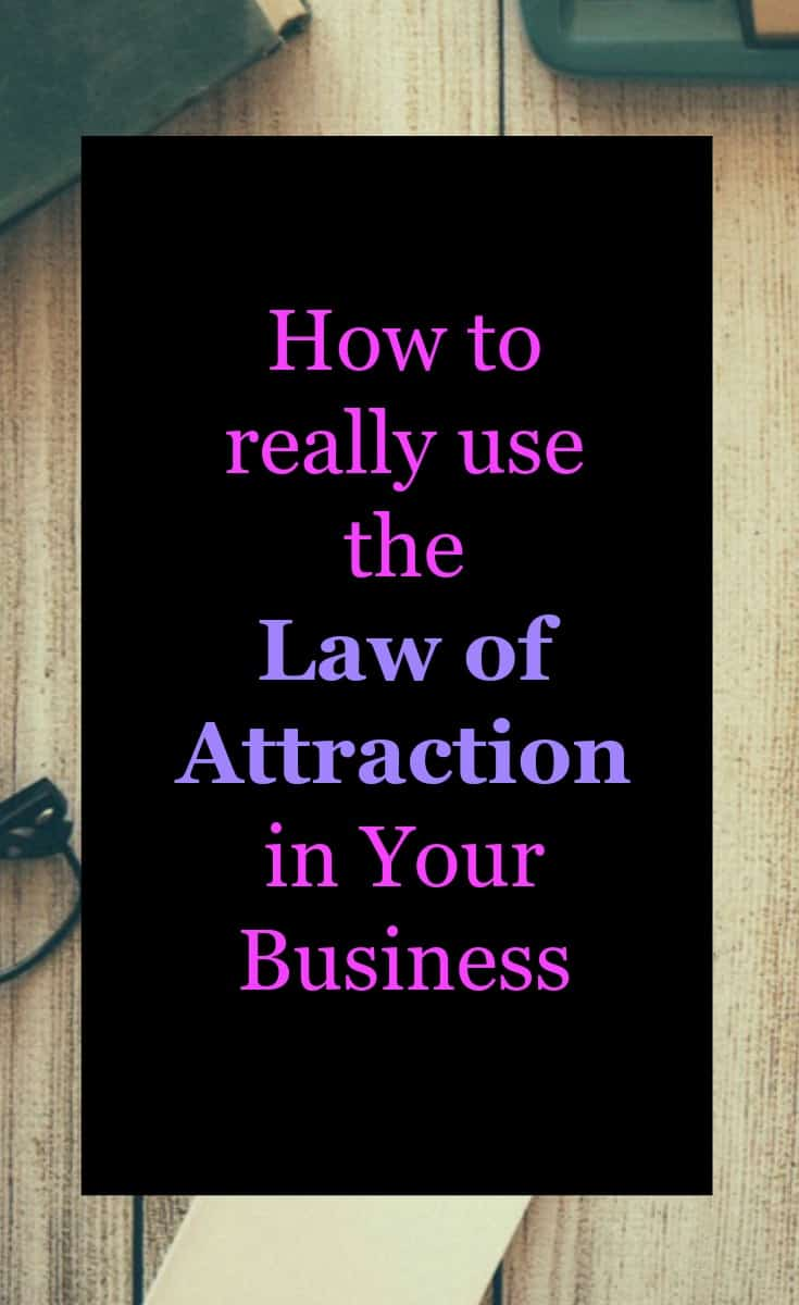 How to really use the law of attraction in your business. Tips on how to attract the business you want from Law of attraction Practitioner Wendy Tomlinson #lawofattraction #Success #Business