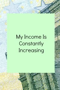 My income is constantly increasing and many more success affirmations