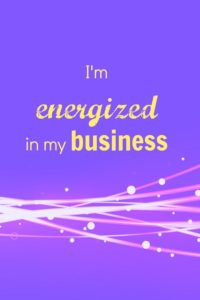 I am energized in my business affirmation