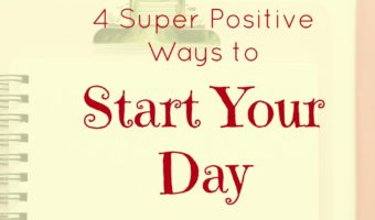 4 super positive ways to start your day.
