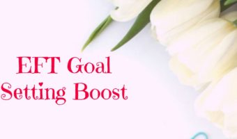 EFT Goal setting boost to help you achieve your goals. Follow this full EFT (emotional Freedom techniques) tapping script to give positive energy to your goals.