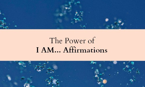 The power of I Am... Affirmations