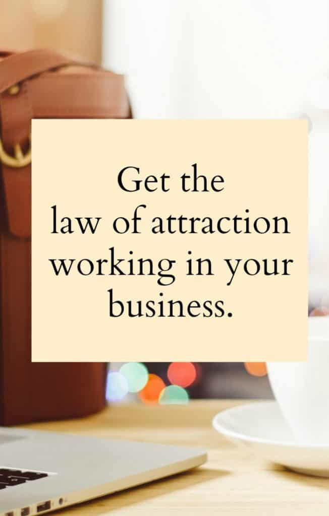 Follow these 5 tips to get the law of attraction working in your business. Use these simple ideas to help you attract the business you want.