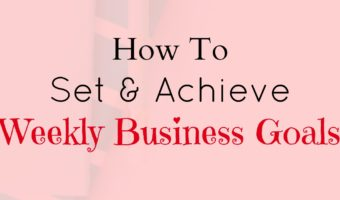 Weekly Business goals - How to set and achieve your weekly business goals consistently.
