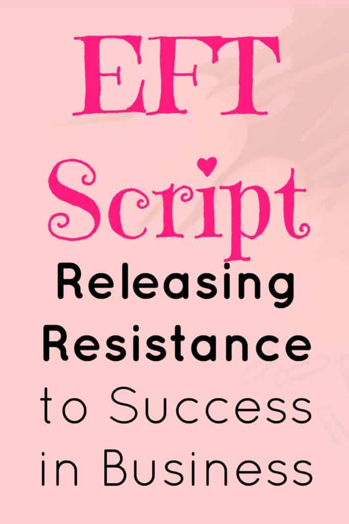 EFT script for releasing resistance to success in business and life.