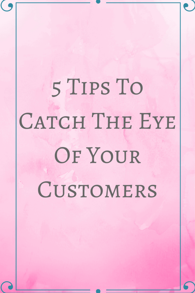 5 tips to help you to catch the eye of your customers