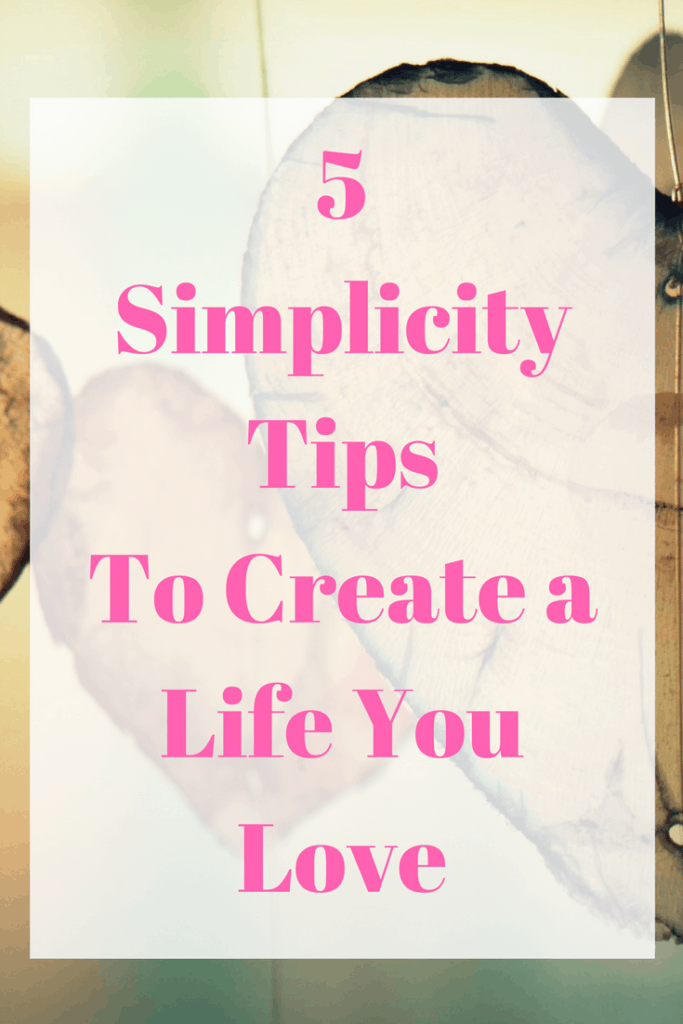 5 simplicity tips to create a life you love.