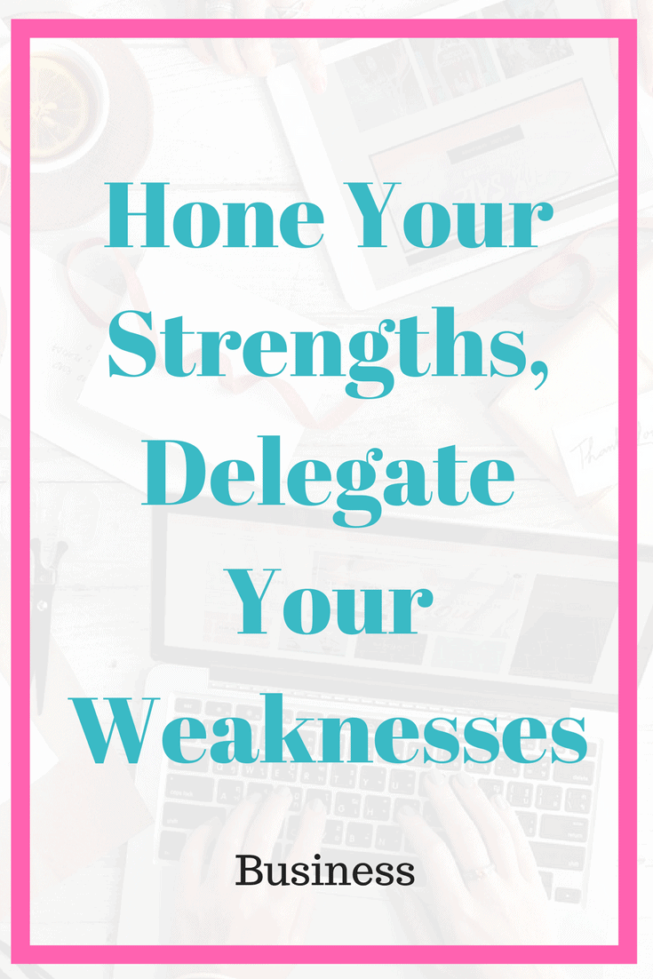 Hone Your Strengths, Delegate Your Weaknesses