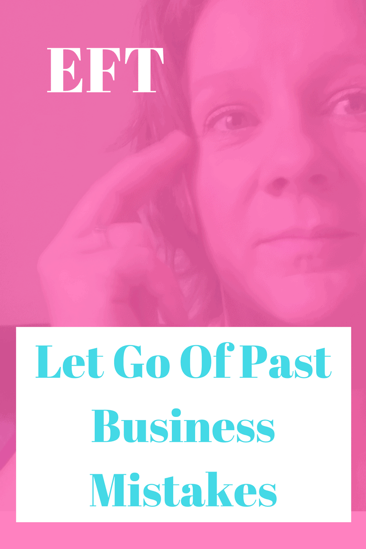 EFT for Business | Let go of past business mistakes | Emotional Freedom Techniques