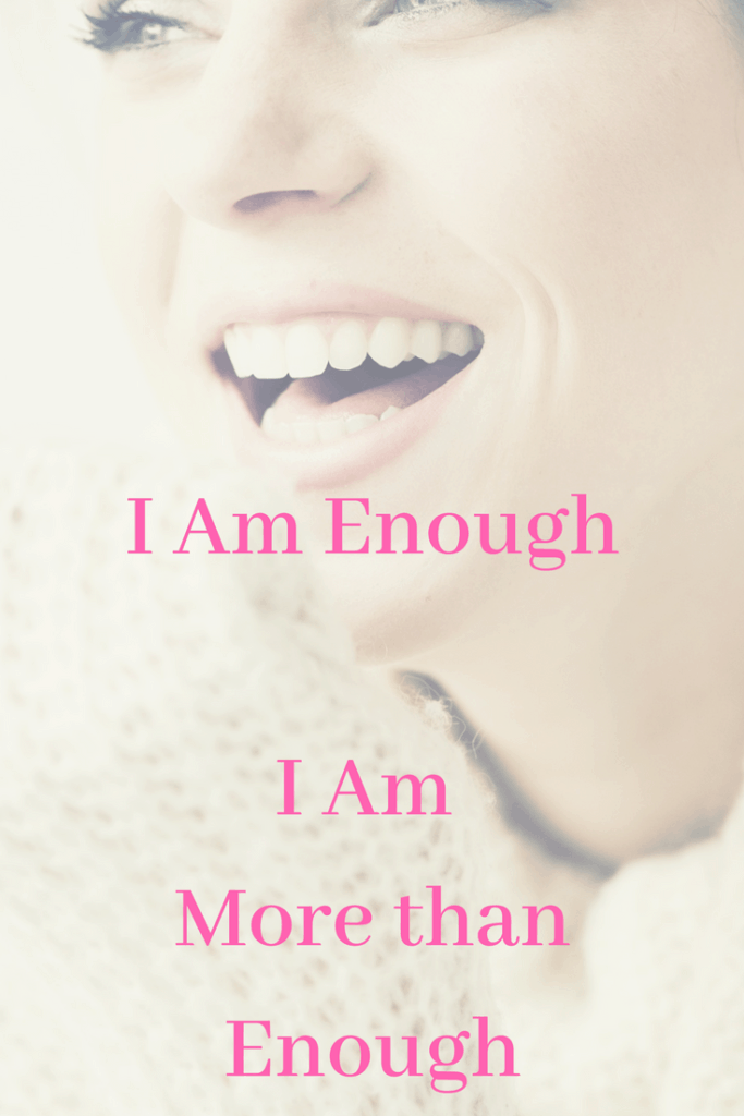 Self-esteem affirmation - I am enough - I am more than enough.