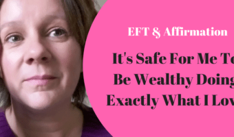 Affirmation and EFT - Safe to be wealthy doing what I love