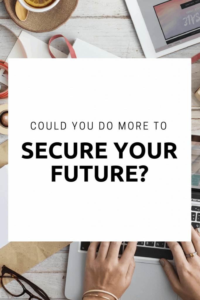 Could You Be Doing More To Secure Your Future?