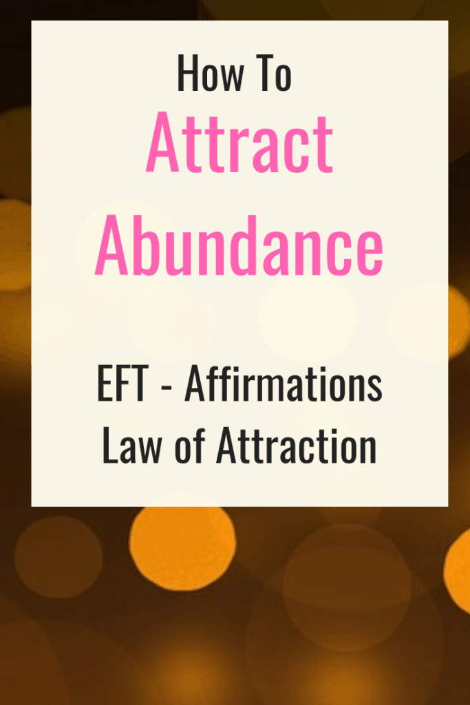 How to attract abundance - Law of attraction - EFT script for abundance - Affirmations for abundance.
