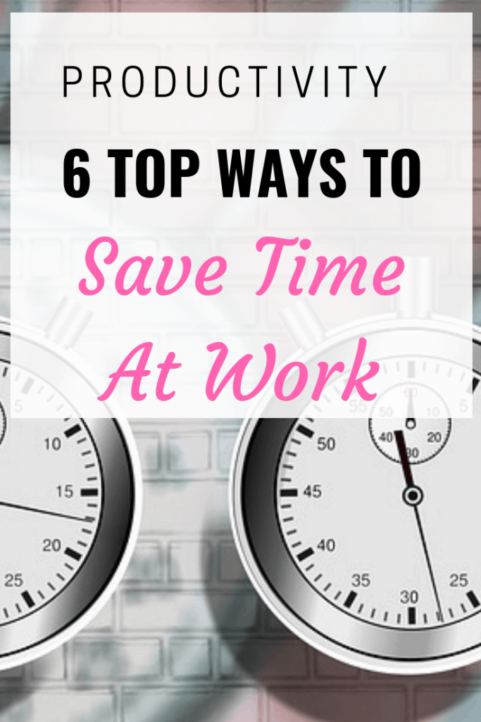 Productivity tips: 6 top ways to save time at work #Pruductivity #TimeManagement