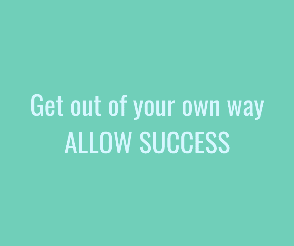 Get out of your own way and allow success. Includes affirmations and EFT script