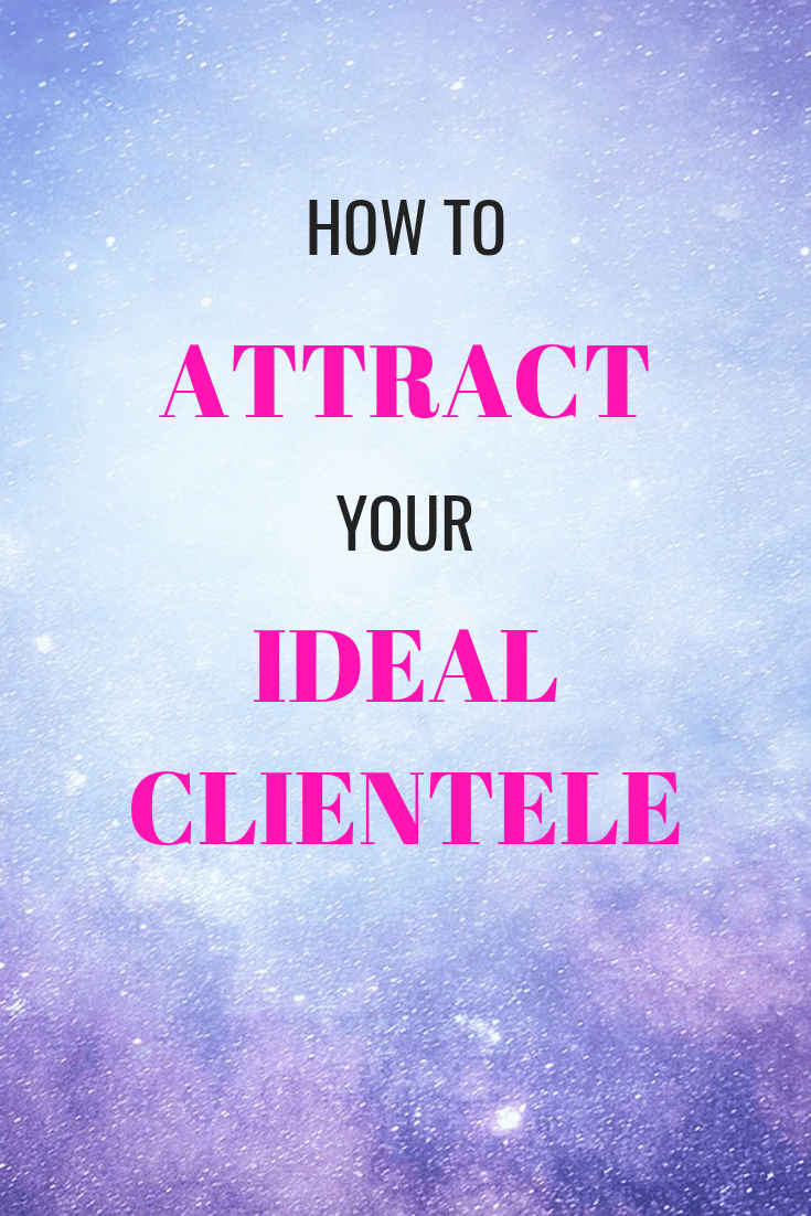 How to use the law of attraction to attract your ideal clientele.