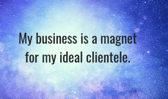 My business is a magnet for my ideal clientele. How to use the law of attraction to attract your ideal clientele.