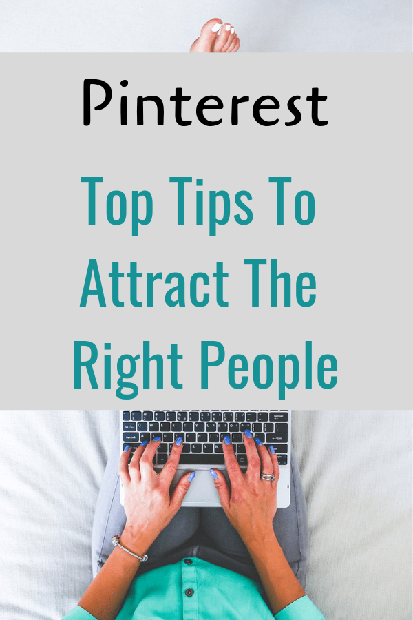 Pinterest tips - My top Pinterest tips to attract the right people to your blog/business.  #Pinteresttips #pintereststrategy