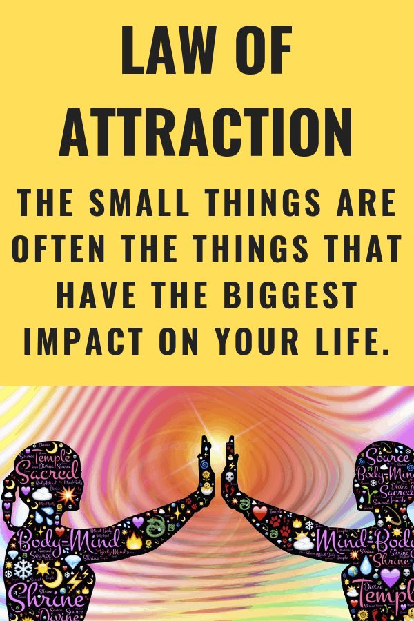 Law of attraction - It's the small things that you manifest that are often the things that have the biggest impact on your life. #LOA #lawofattraction