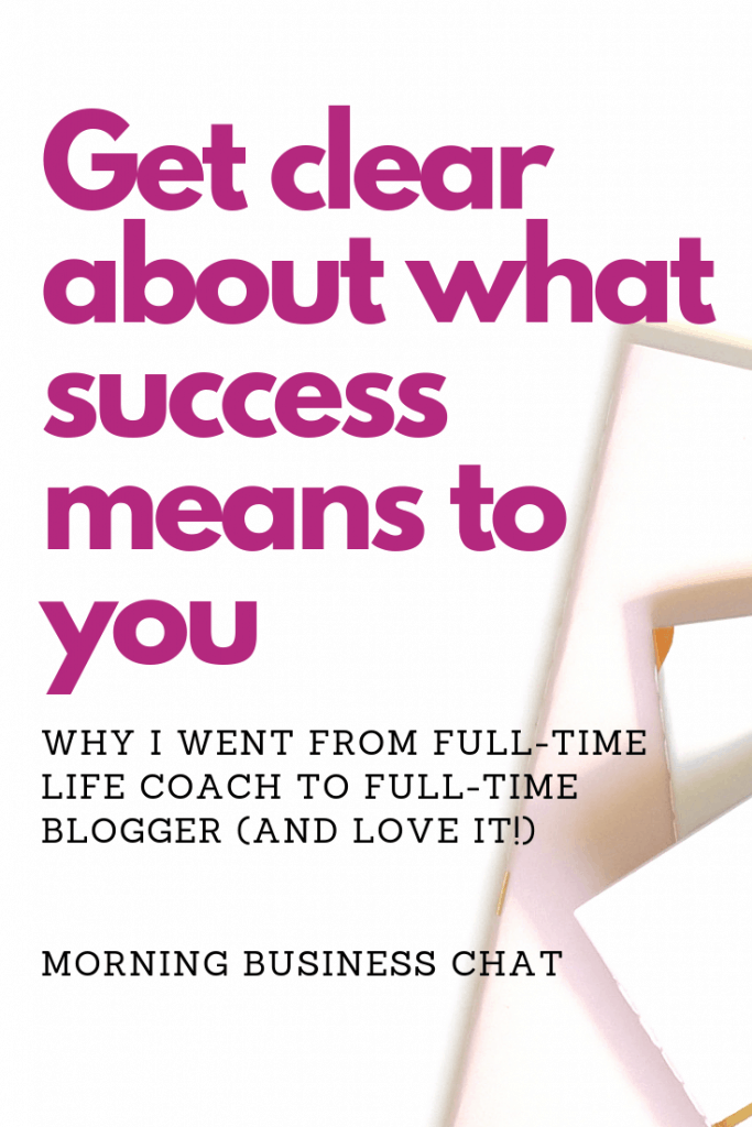 Get clear about what success means to you.  Taken from my blog post about why I swapped being a full-time life coach to full-time blogger (and love it). Includes tips on how to get clear about what success means to you.  #BusinessTip #Blogger