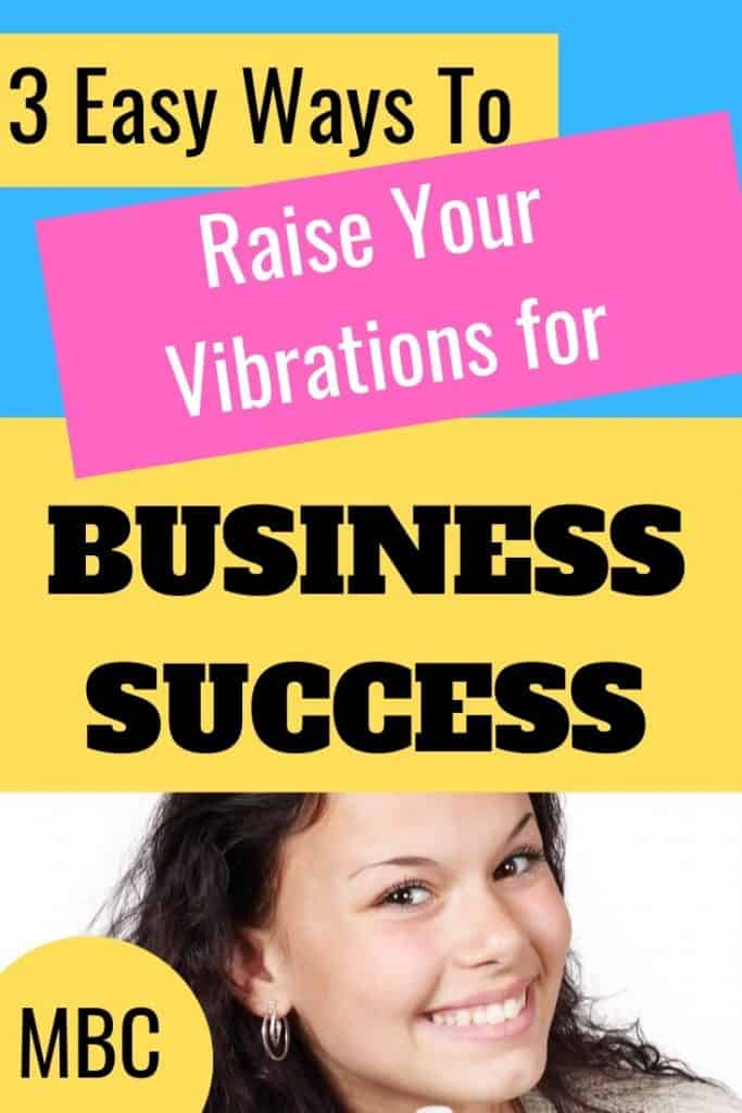 Raise your vibes for business success.  Get the law of attraction working in your business.  Be a match for the business you want.