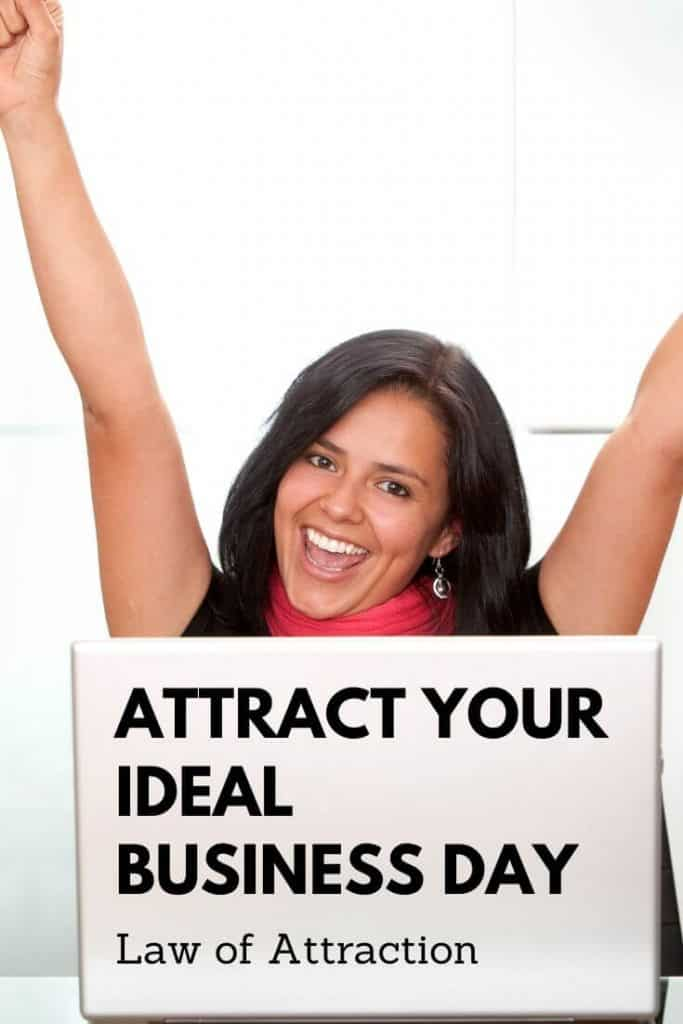 Learn how to use the law of attraction to attract your ideal business day