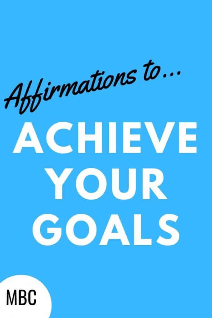 Affirmations to help you achieve your goals.  Create a positive mindset that supports you in achieving you goals