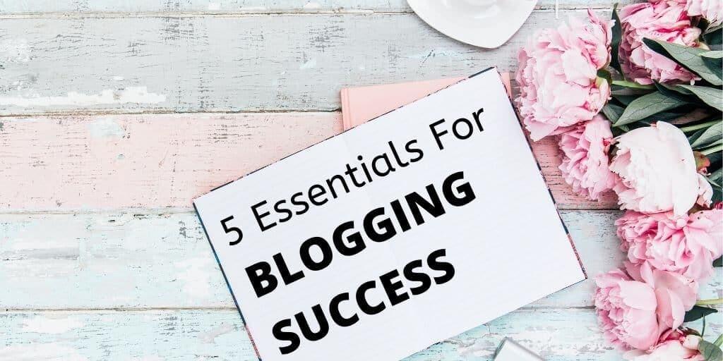 5 essentials for blogging success