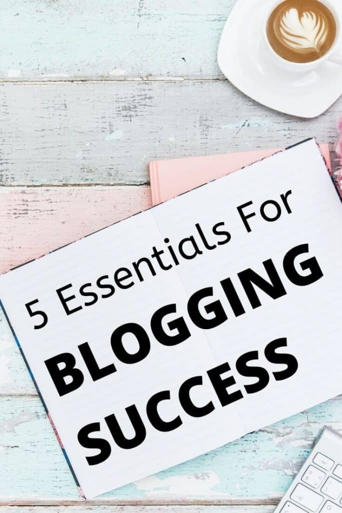 5 essentials for blogging success.  If you want to build a successful blog then these are 5 things I believe you need.