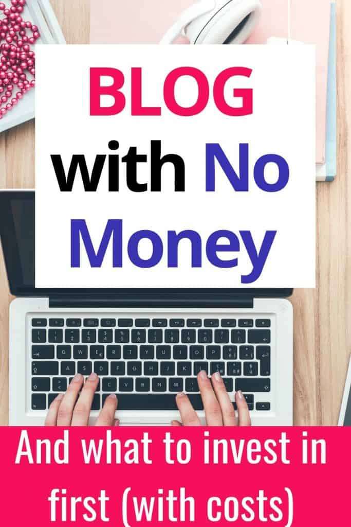 How to blog with no money.  You can absolutely get started blogging for free.  Plus what to invest in first with costings.