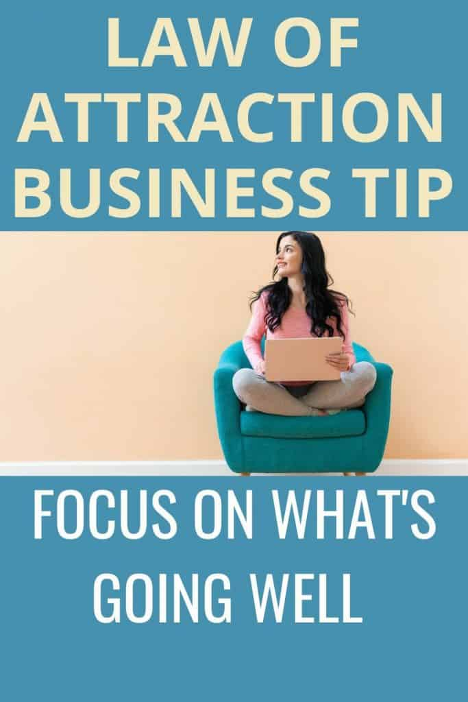 Put your attention onto what's already working in your business - This law fo attraction business tip will help you to create the business you want