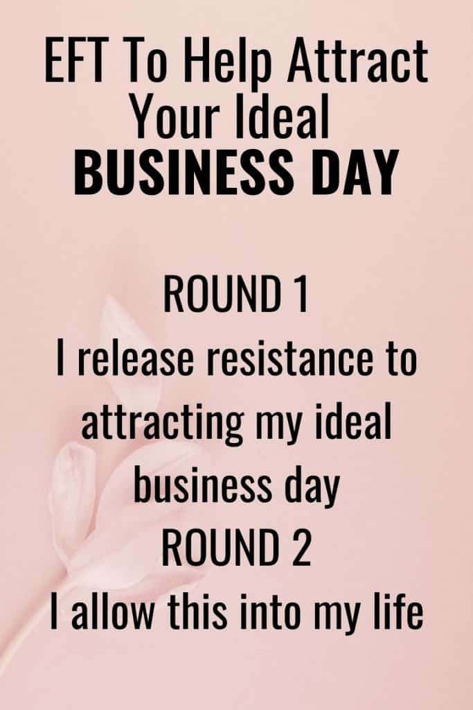 How to use Emotional Freedom Techniques - EFT to help attract your ideal business day.