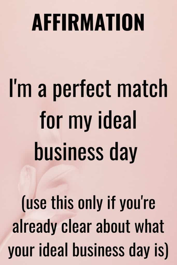 I'm a perfect match for my ideal business - Use this powerful affirmation should only be used once you are clear about what your ideal business is.