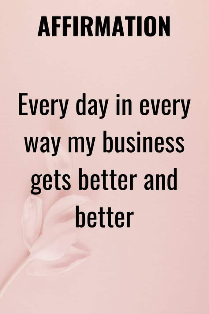 Every day in every way my business gets better and better - Affirmation for business success