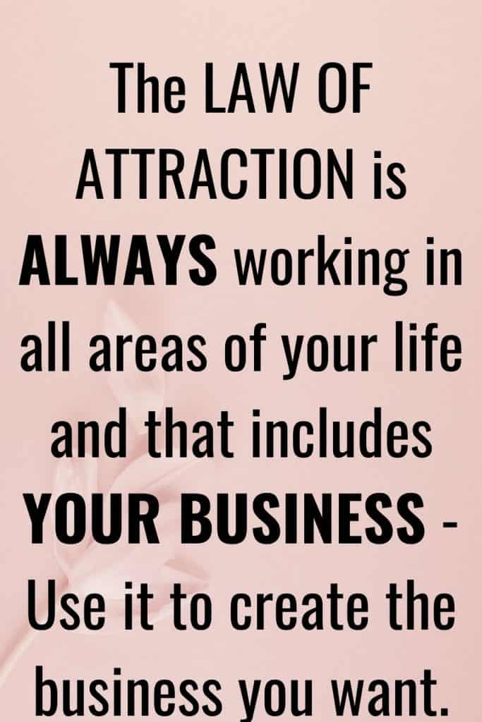 The law of attraction is always working in all areas of your life and that includes your business.  Use the law fo attraction to help create the business you want.