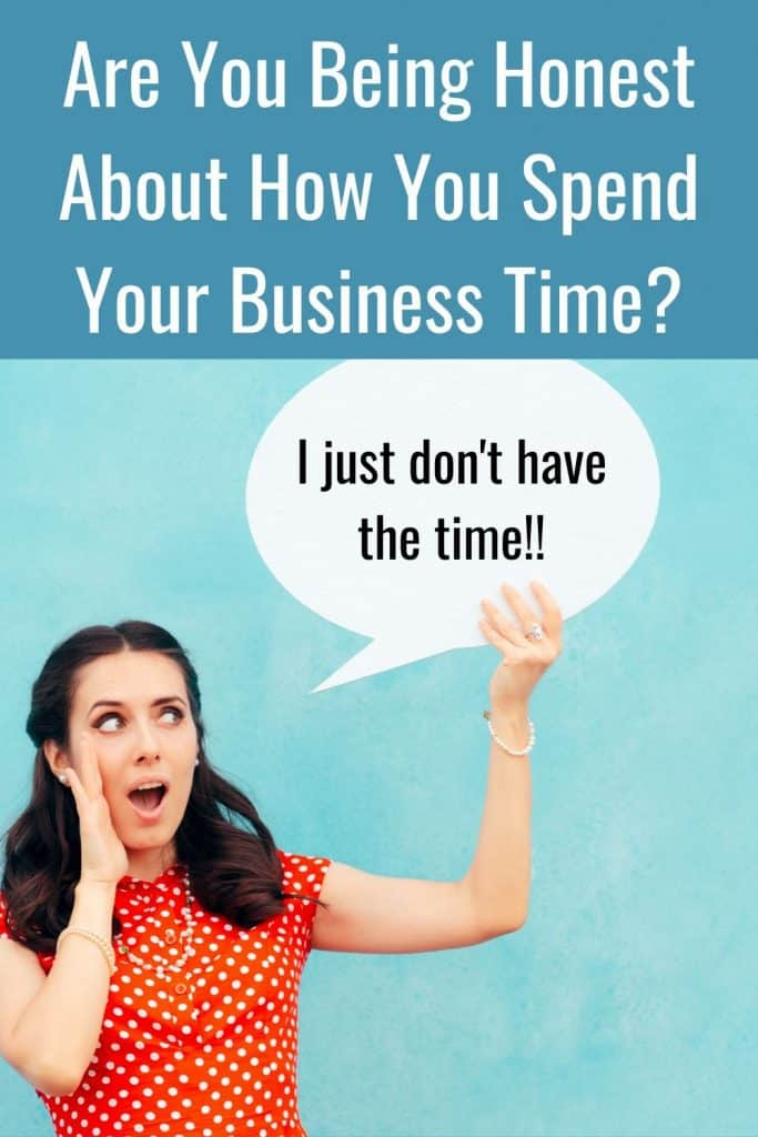 Do you often find that you don't have time to work on your business?  Maybe it's time to get really honest about how you really spend your time.