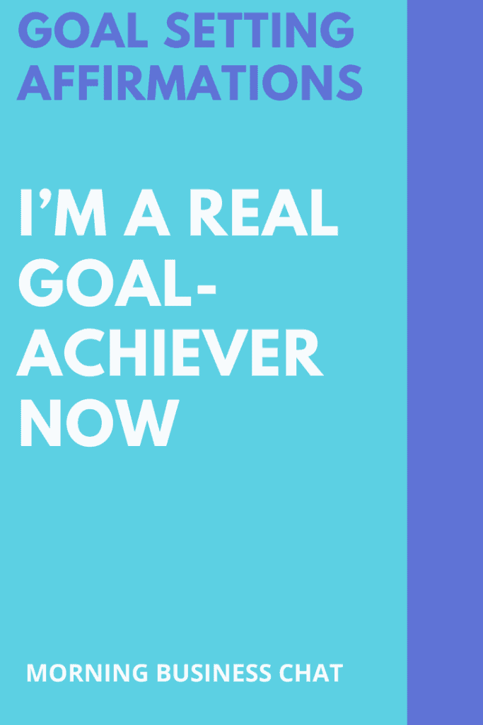 I'm a real goal achiever now - Goal setting affirmations
