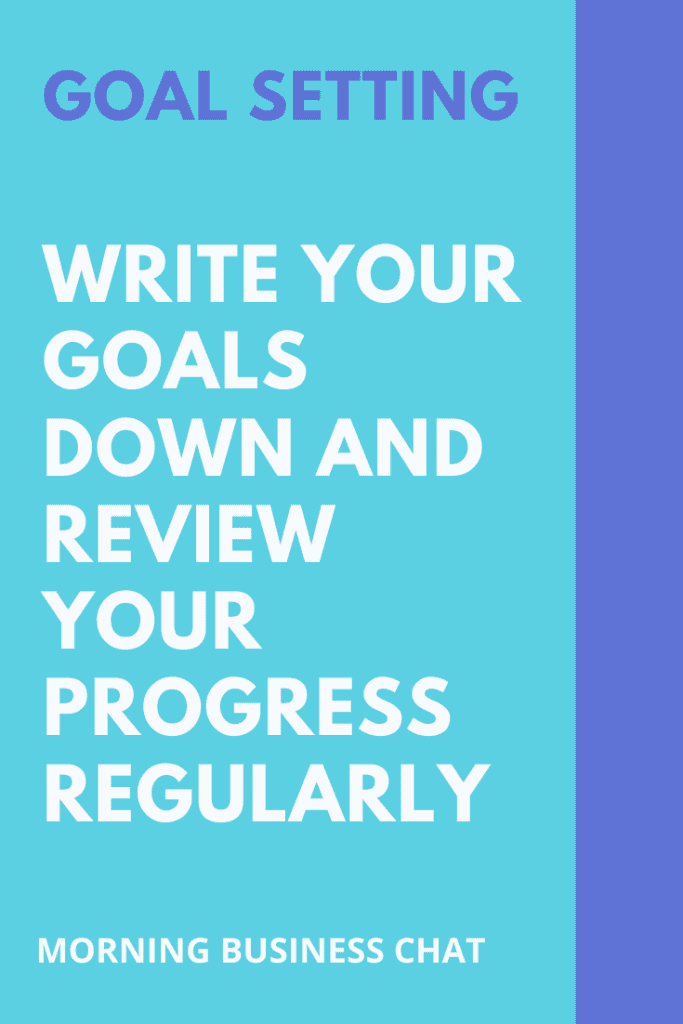 Goal setting tips - Write your goals down and review your progress regularly