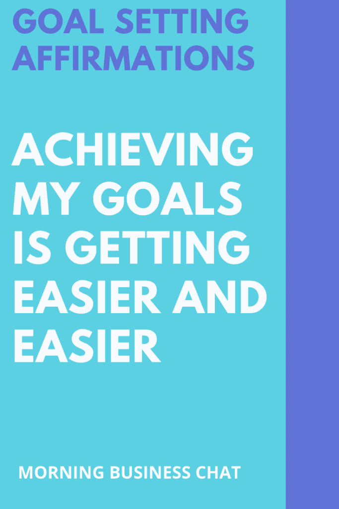 Goal setting affirmations - Achieving my goals is getting easier and easier now.