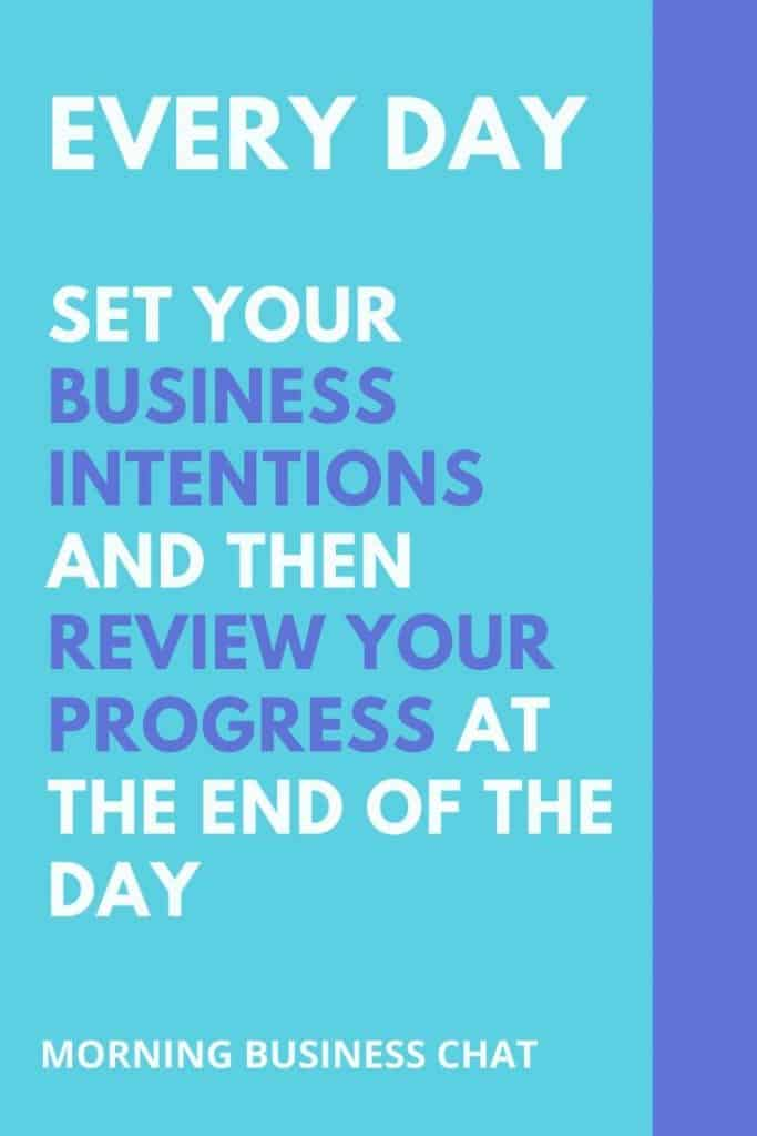 Set your intentions for business success every day and then review your progress daily.  This law of attraction exercise will help to create the business you want.