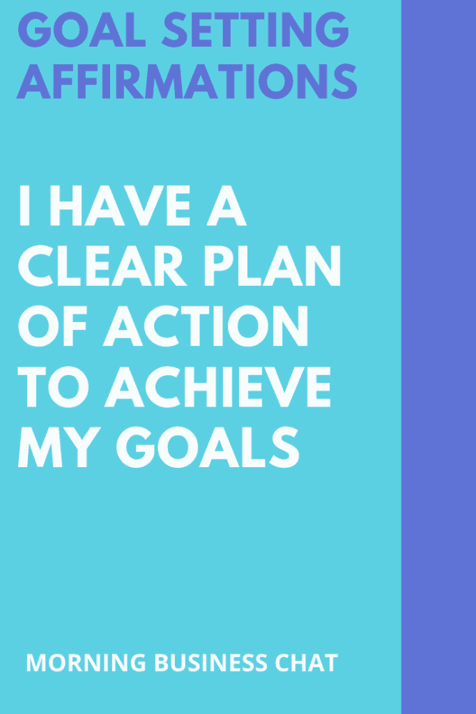 I have a clear plan of action to achieve my goals