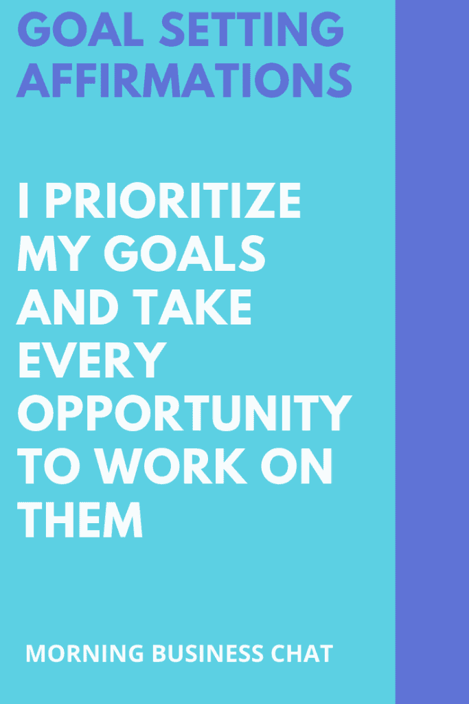 I prioritize my goals and take every opportunity to work on them - Goal setting affirmation
