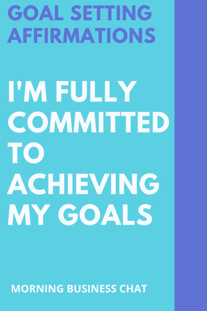 I'm fully committed to achieving my goals - Fill your mind with positive messages that support you.